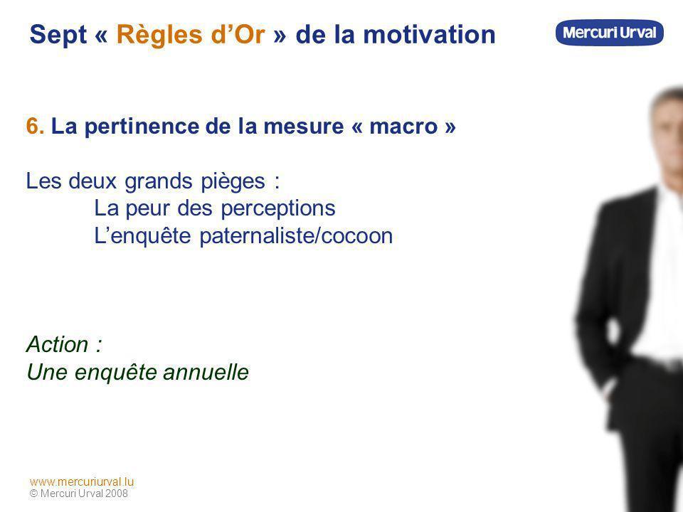 © Mercuri Urval 2008 www.mercuriurval.lu Sept « Règles dOr » de la motivation 6.