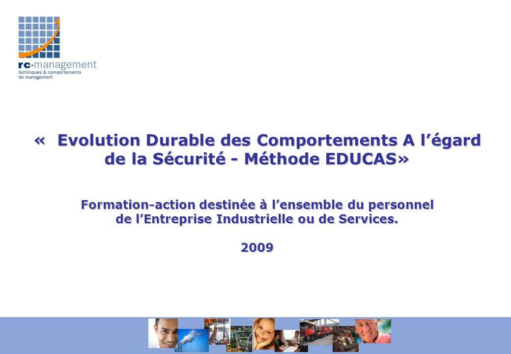 « Evolution Durable des Comportements A légard de la Sécurité - Méthode EDUCAS» Formation-action destinée à lensemble du personnel de lEntreprise Indu