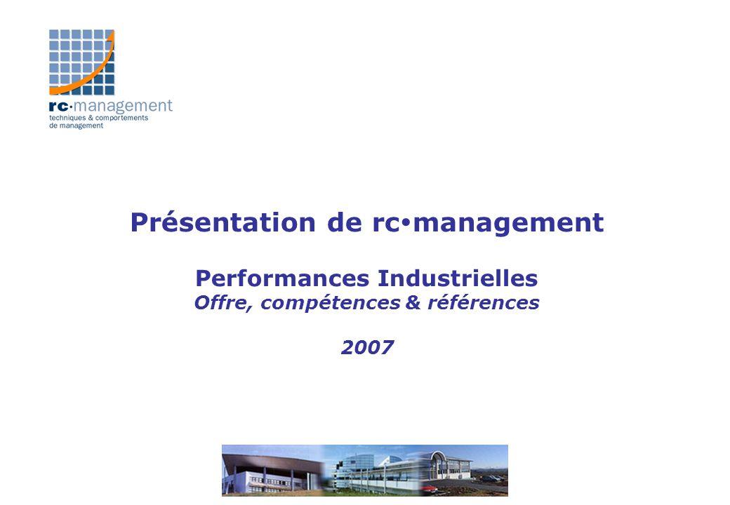 rc management en bref… n Notre Mission: n Améliorer les performances opérationnelles et financières de lentreprise industrielle en renforçant les compétences en management de lensemble de sa chaîne hiérarchique.