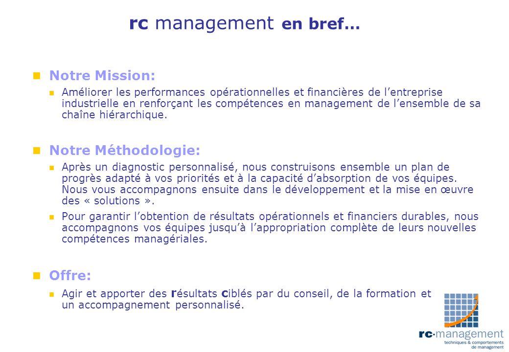 rc management en bref… n Notre Mission: n Améliorer les performances opérationnelles et financières de lentreprise industrielle en renforçant les comp
