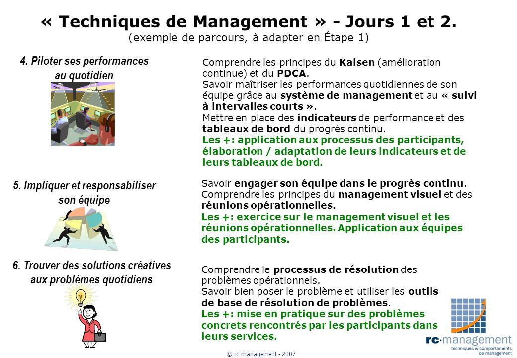 © rc management - 2007 « Techniques de Management » - Jours 1 et 2. (exemple de parcours, à adapter en Étape 1) 4. Piloter ses performances au quotidi