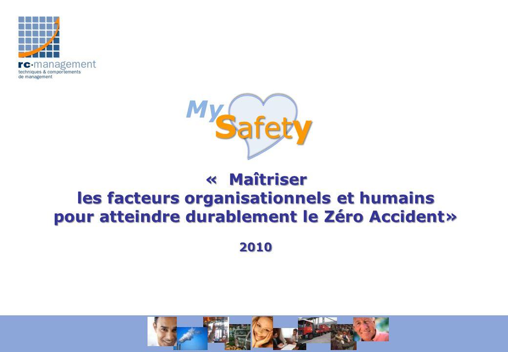« Maîtriser les facteurs organisationnels et humains pour atteindre durablement le Zéro Accident» 2010 My S afet y