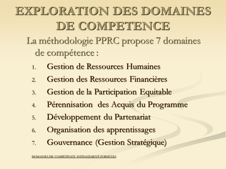 EXPLORATION DES DOMAINES DE COMPETENCE La méthodologie PPRC propose 7 domaines de compétence : 1.