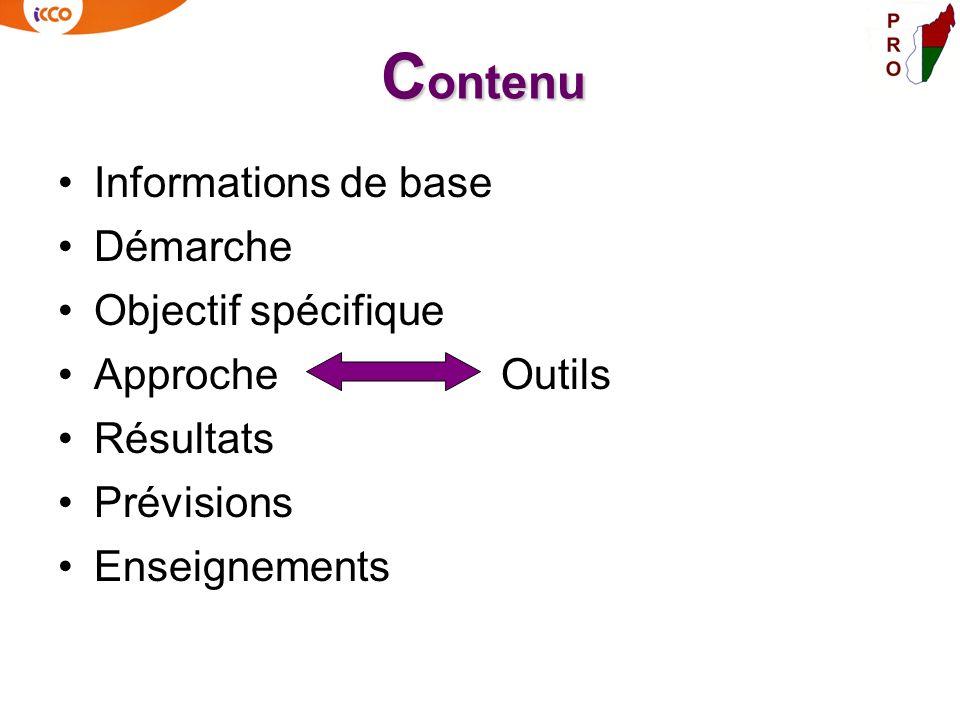 Informations de base Démarche Objectif spécifique Approche Outils Résultats Prévisions Enseignements C ontenu
