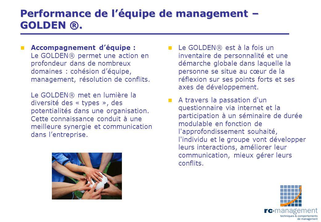 Performance de léquipe de management – GOLDEN ®. n Accompagnement déquipe : Le GOLDEN® permet une action en profondeur dans de nombreux domaines : coh