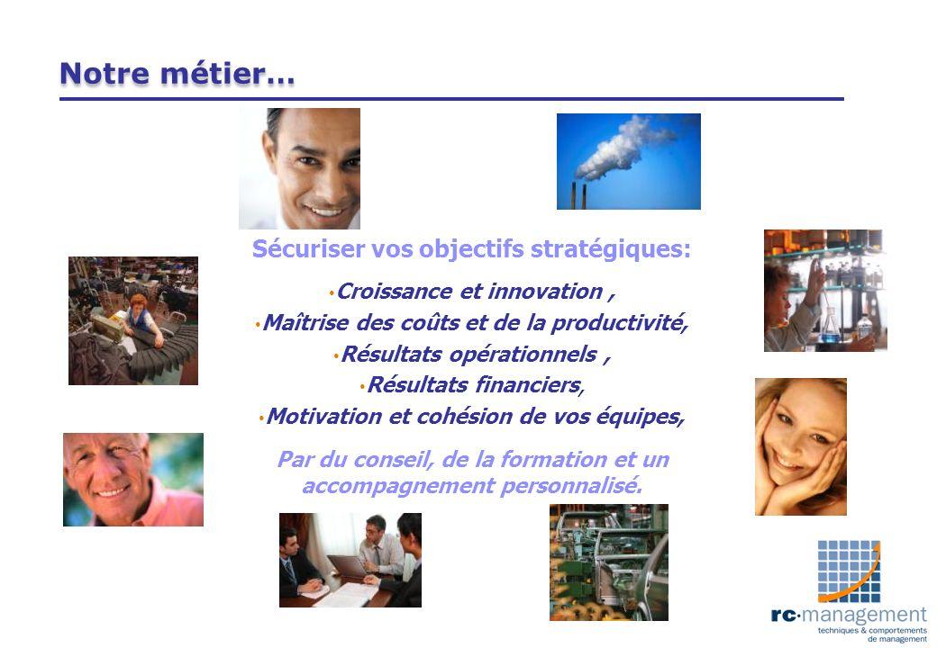 Notre métier… Sécuriser vos objectifs stratégiques: Croissance et innovation, Maîtrise des coûts et de la productivité, Résultats opérationnels, Résul