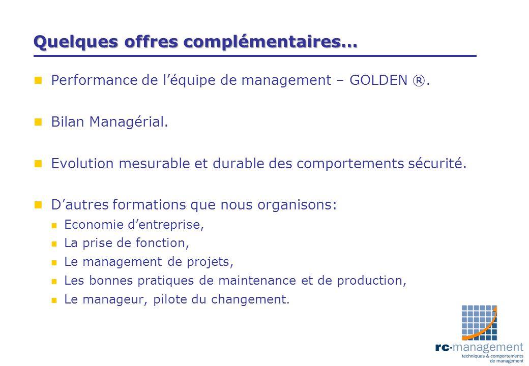 Quelques offres complémentaires… n Performance de léquipe de management – GOLDEN ®. n Bilan Managérial. n Evolution mesurable et durable des comportem