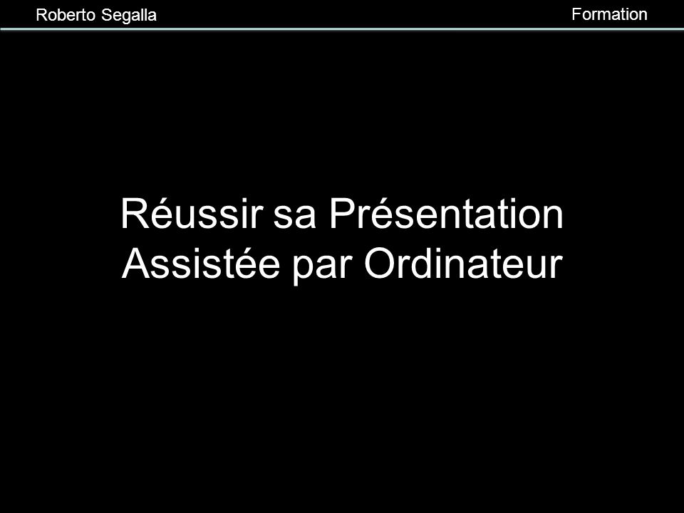 Roberto Segalla Formation 3.9 Les animations 2 Utiliser les animations de façon modérée Préférer des animations sobres, sauf pour attirer lattention Prévoir lentrée ou lactivation des animations au clic ou automatique (minutage), selon le cas Tester les animations en mode diaporama 1.Animations à lintérieur dune même diapositive
