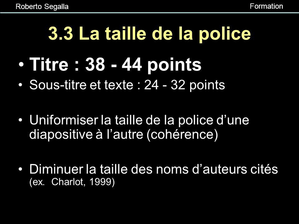 Roberto Segalla Formation 3.3 Le style de la police Préférer le gras pour mettre lemphase sur une idée Éviter le souligné Préférer litalique pour les