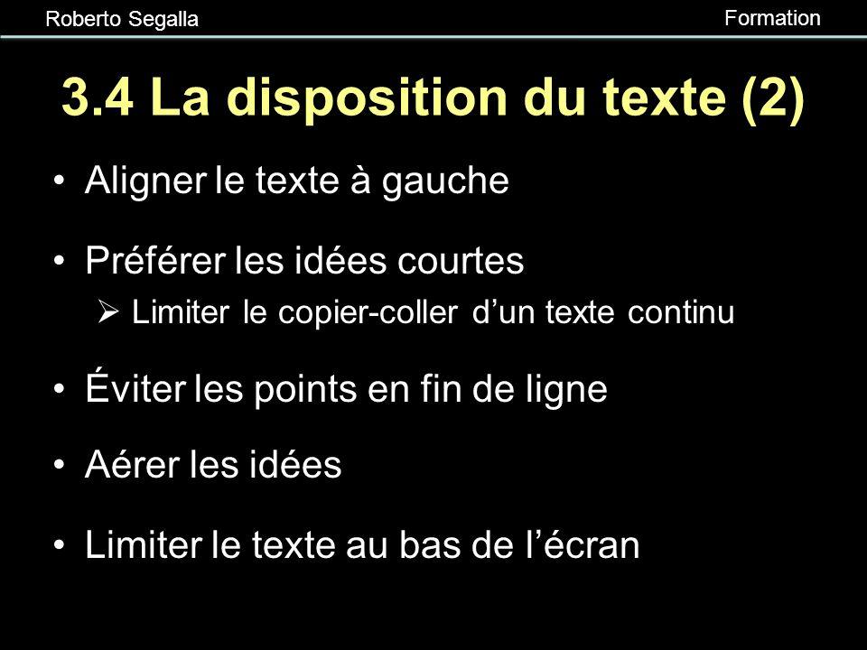 Roberto Segalla Formation 3.4 La disposition du texte (1) Donner des titres originaux Prévoir un maximum de 6 lignes de texte par diapositive Retenir
