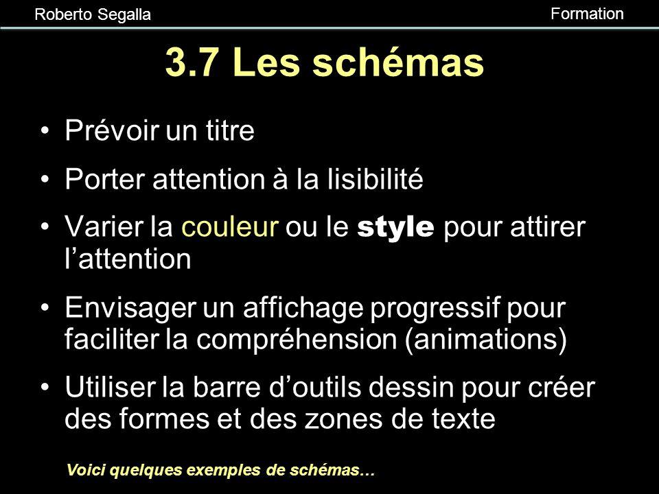 Roberto Segalla Formation 3.6 Les tableaux et les graphiques Prévoir un titre Identifier les colonnes/axes si possible Porter attention à la lisibilit