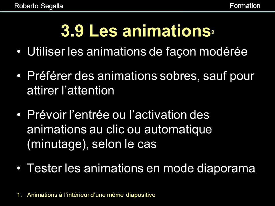 Roberto Segalla Formation 3.8 Les transitions 1 Utiliser les transitions de façon modérée Préférer des transitions sobres, sauf pour attirer lattentio