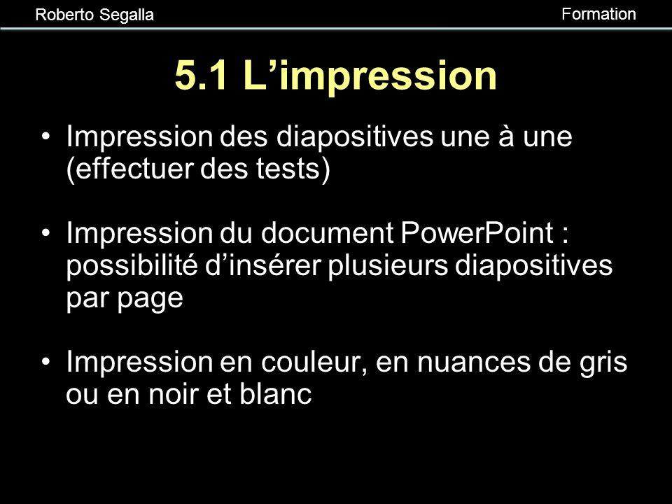 Roberto Segalla Formation RÉALISER UN BON PPT Pour les animations, il faut envisager que le résultat soit différent si la version de votre logiciel Po