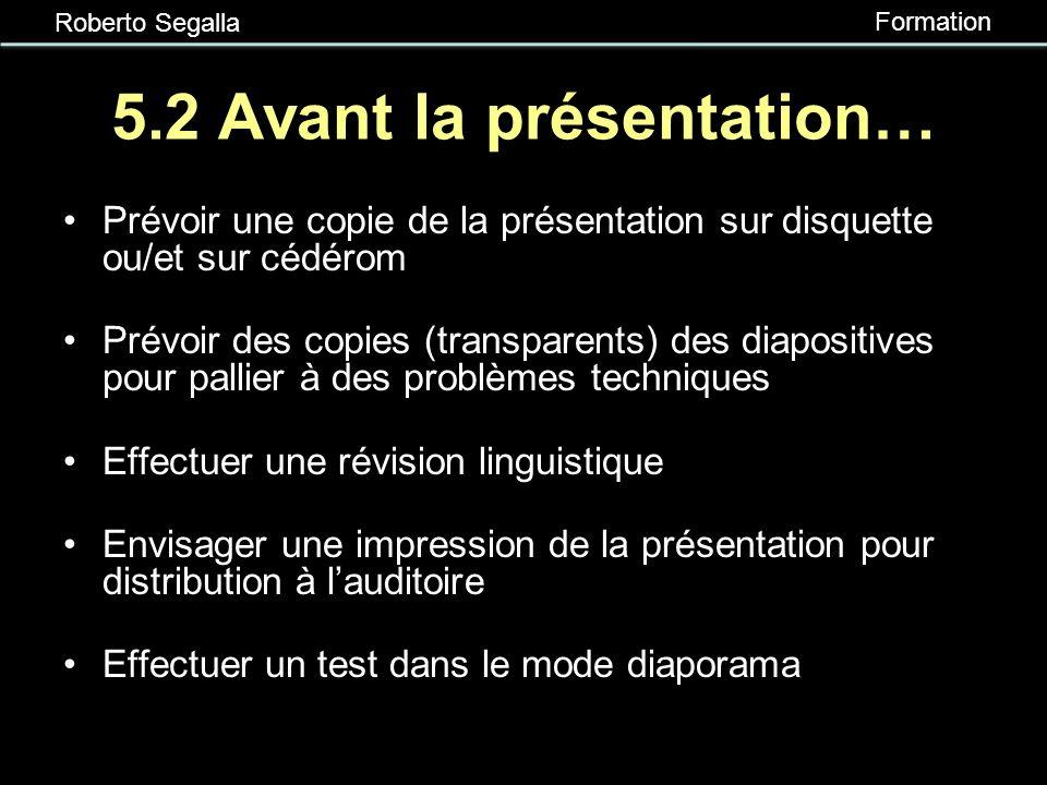 Roberto Segalla Formation 5.1 Limpression Impression des diapositives une à une (effectuer des tests) Impression du document PowerPoint : possibilité