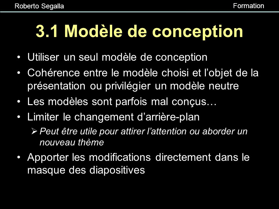 Roberto Segalla Formation 3. Procédures et techniques 1.Le modèle de conception 2.Les couleurs 3.La police (taille et style) 4.La disposition du texte