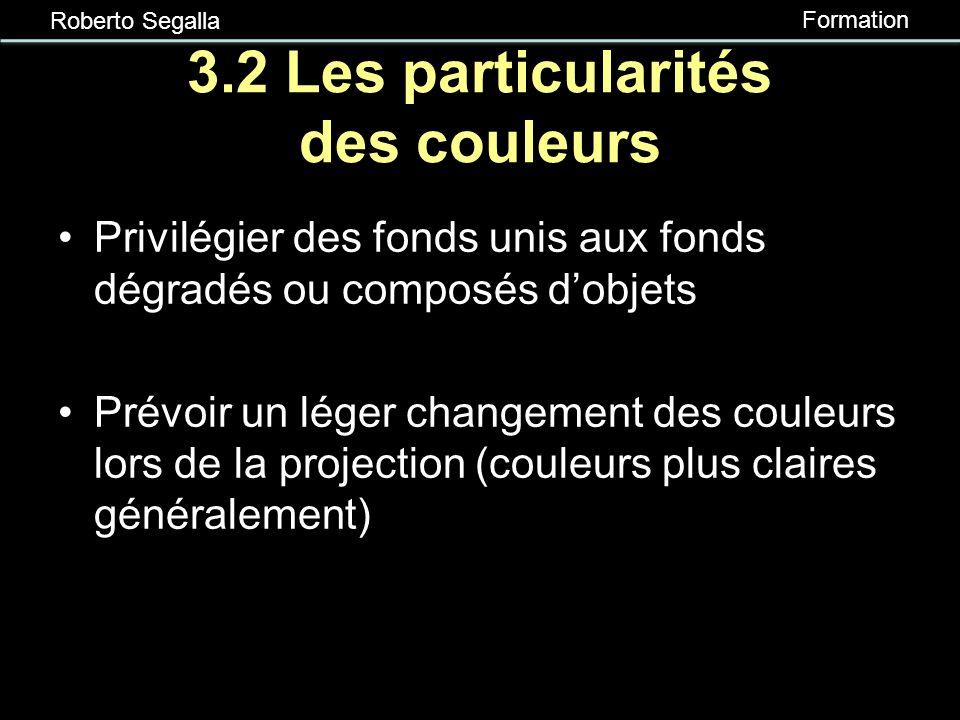 Roberto Segalla Formation 3.2 Le choix des couleurs Choisir des couleurs contrastées (arrière-plan et texte) Privilégier un fond foncé avec du texte p