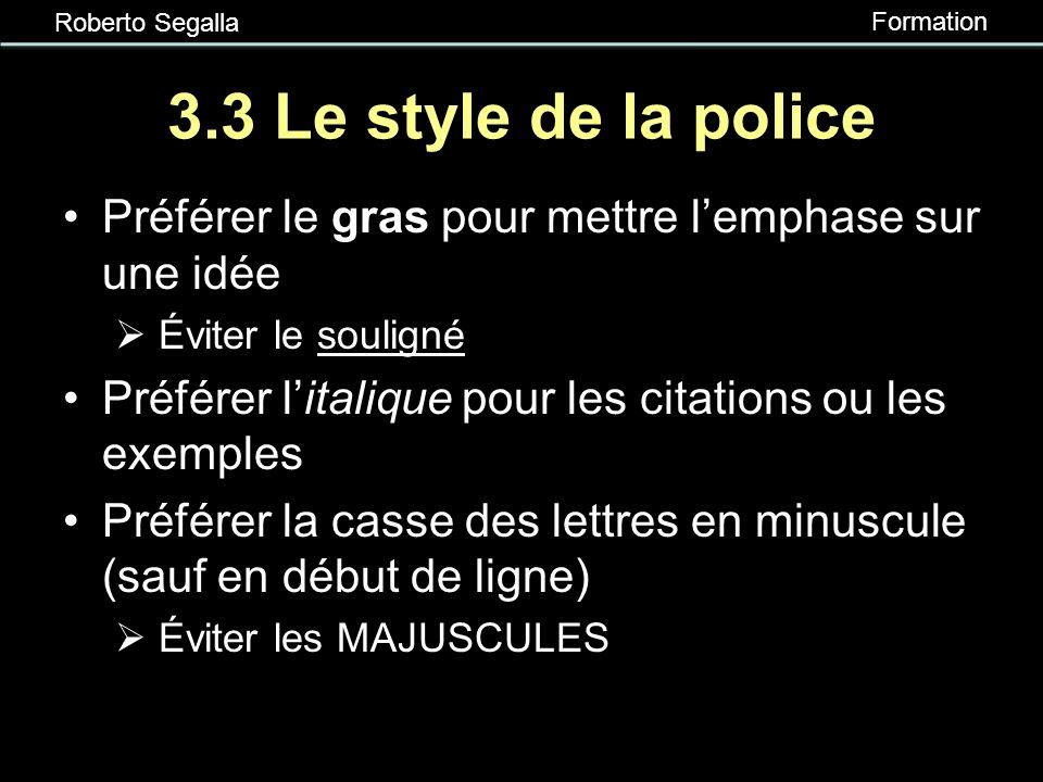 Roberto Segalla Formation 3.3 Le type de police Préférer une police sans-sérif (bâton) pour le titre (ex. Arial, Tahoma ) Préférer une police sérif po