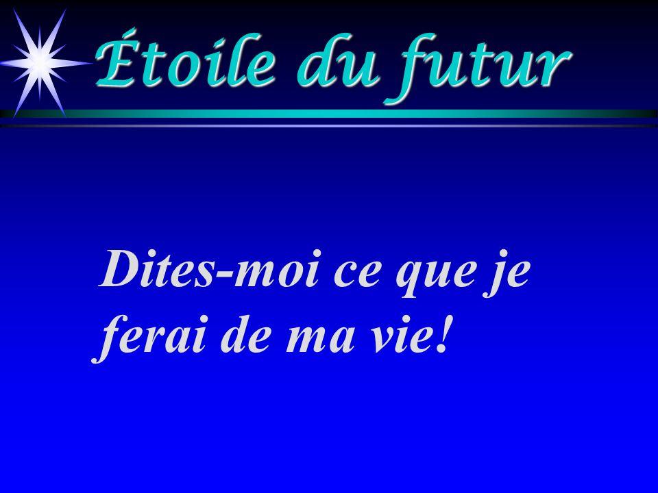 Étoile du futur Dites-moi ce que je ferai de ma vie!