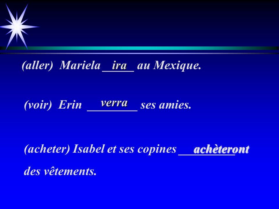 (aller) Mariela _____ au Mexique.(voir) Erin ________ ses amies.