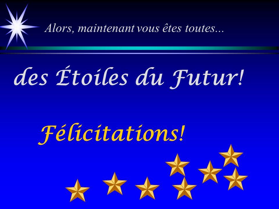 Alors, maintenant vous êtes toutes... des Étoiles du Futur! Félicitations!