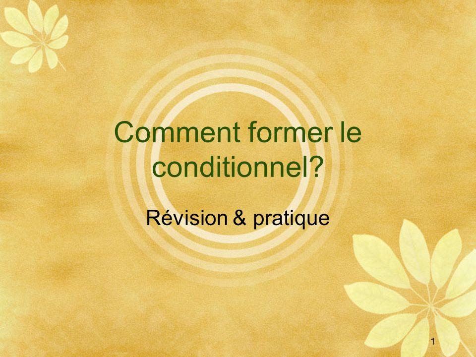 1 Comment former le conditionnel? Révision & pratique