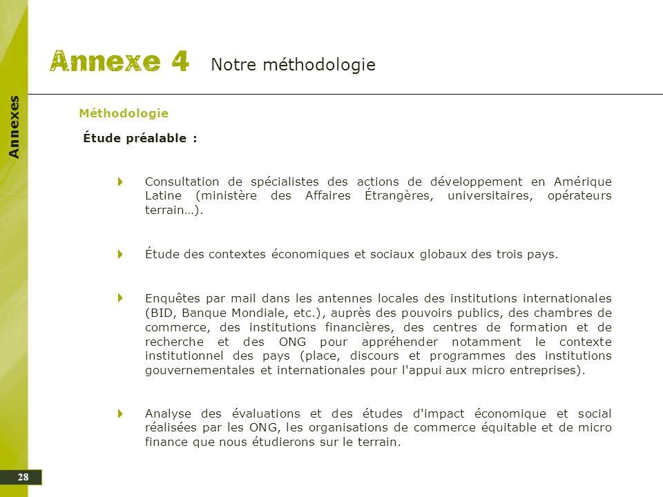 Annexes Notre méthodologie 28 Méthodologie Étude préalable : Consultation de spécialistes des actions de développement en Amérique Latine (ministère d