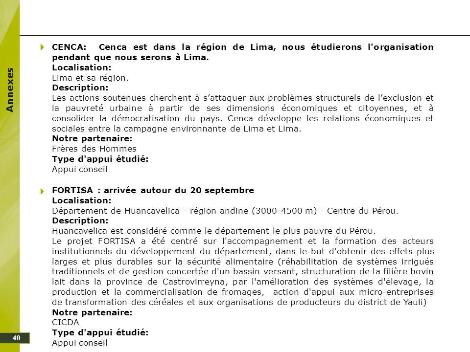 Annexes 40 CENCA: Cenca est dans la région de Lima, nous étudierons l'organisation pendant que nous serons à Lima. Localisation: Lima et sa région. De