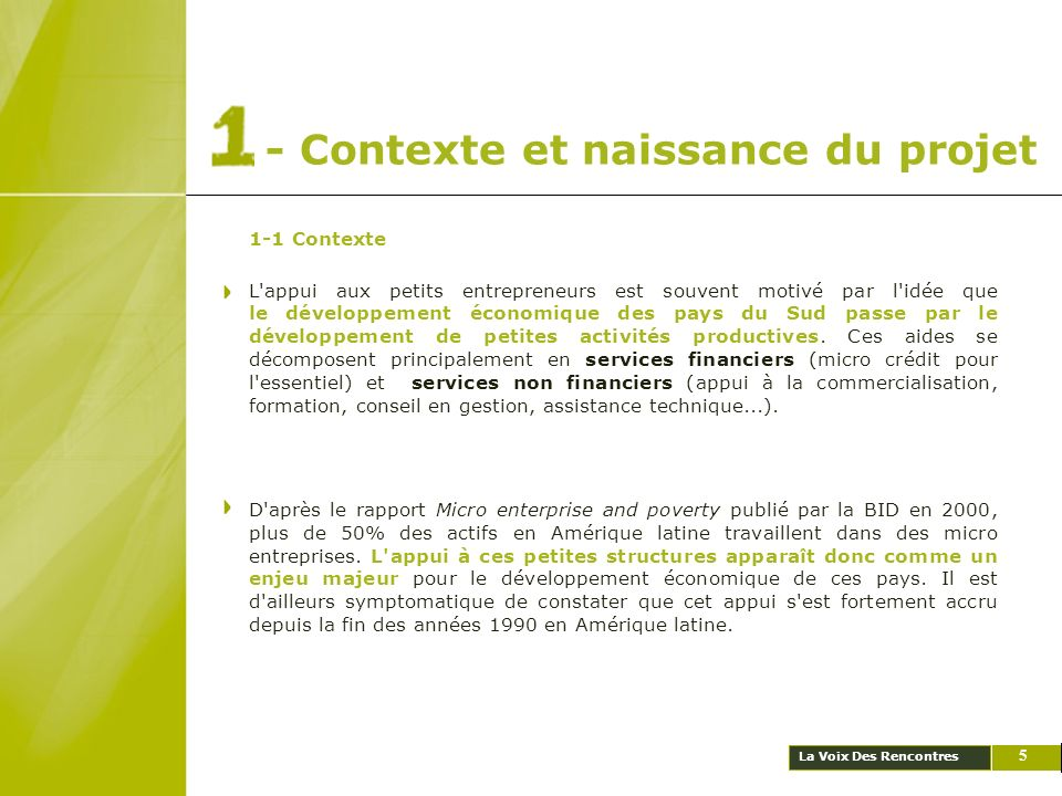 La Voix Des Rencontres - Contexte et naissance du projet 5 1-1 Contexte L'appui aux petits entrepreneurs est souvent motivé par l'idée que le développ