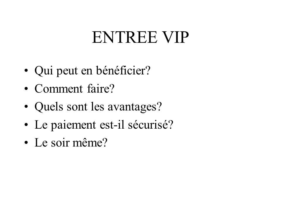 ENTREE VIP Qui peut en bénéficier.