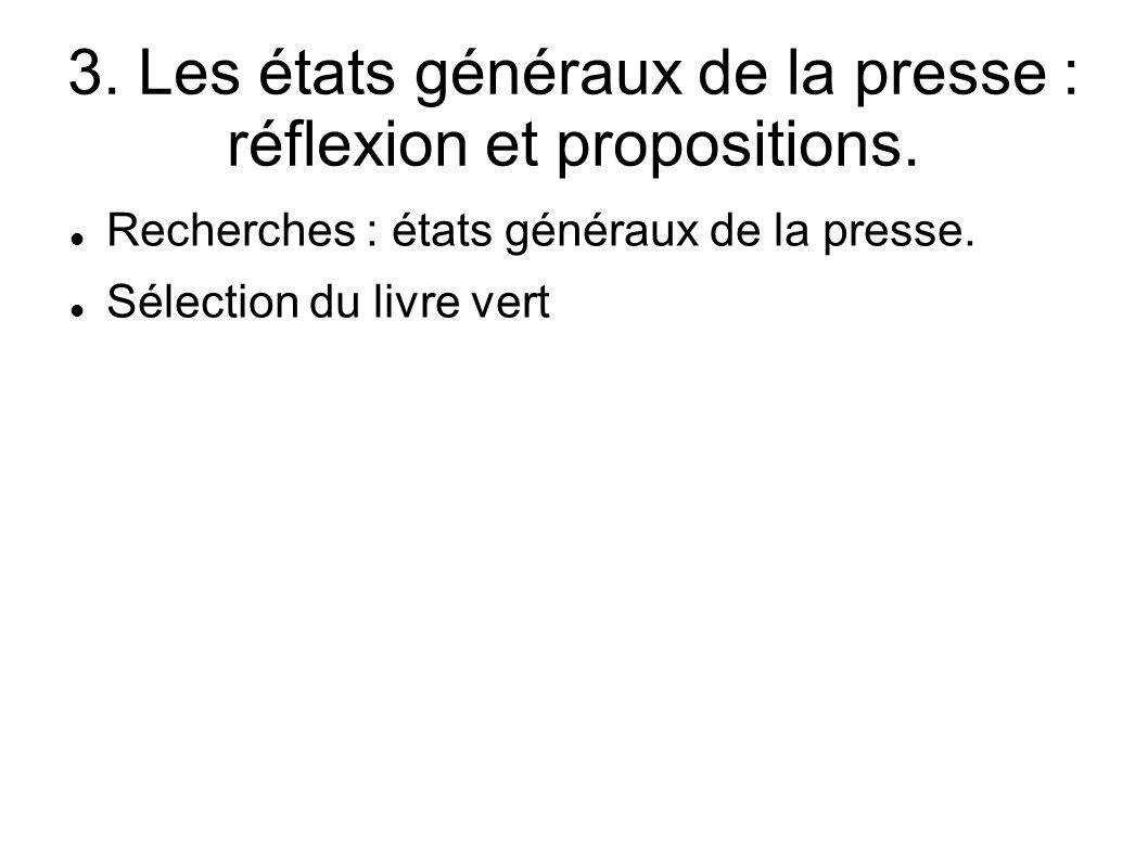 3. Les états généraux de la presse : réflexion et propositions. Recherches : états généraux de la presse. Sélection du livre vert