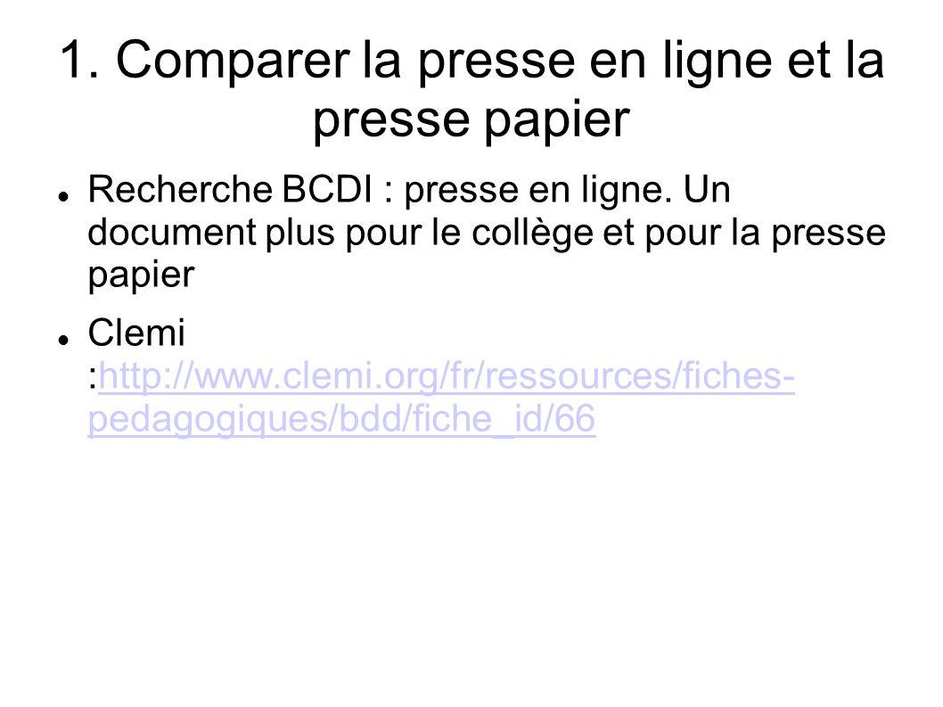 1. Comparer la presse en ligne et la presse papier Recherche BCDI : presse en ligne. Un document plus pour le collège et pour la presse papier Clemi :