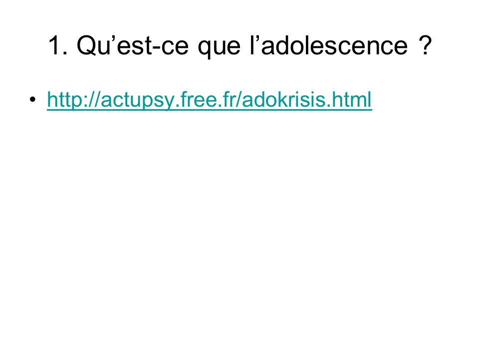 1. Quest-ce que ladolescence http://actupsy.free.fr/adokrisis.html