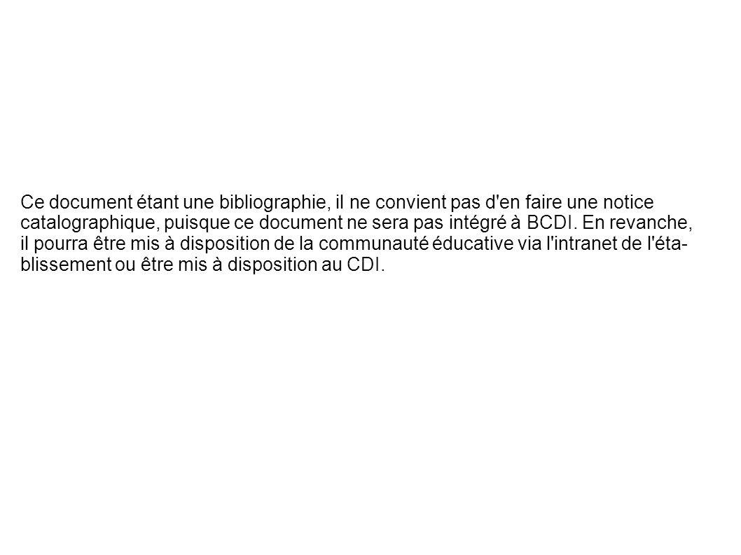 Ce document étant une bibliographie, il ne convient pas d'en faire une notice catalographique, puisque ce document ne sera pas intégré à BCDI. En reva