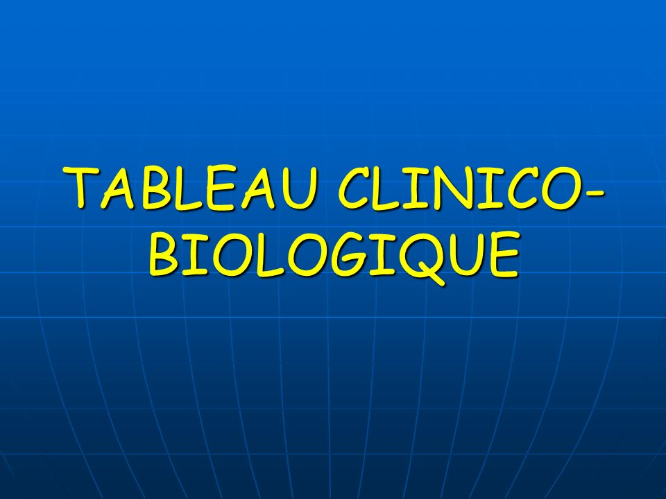 TABLEAU CLINICO- BIOLOGIQUE