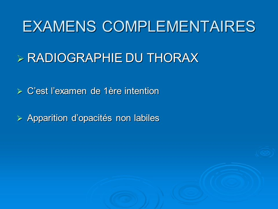 EXAMENS COMPLEMENTAIRES RADIOGRAPHIE DU THORAX RADIOGRAPHIE DU THORAX Cest lexamen de 1ère intention Cest lexamen de 1ère intention Apparition dopacit