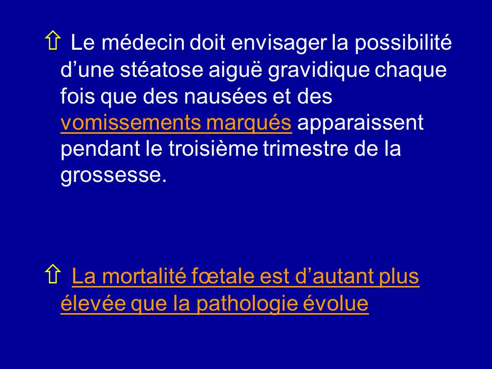 Le médecin doit envisager la possibilité dune stéatose aiguë gravidique chaque fois que des nausées et des vomissements marqués apparaissent pendant l