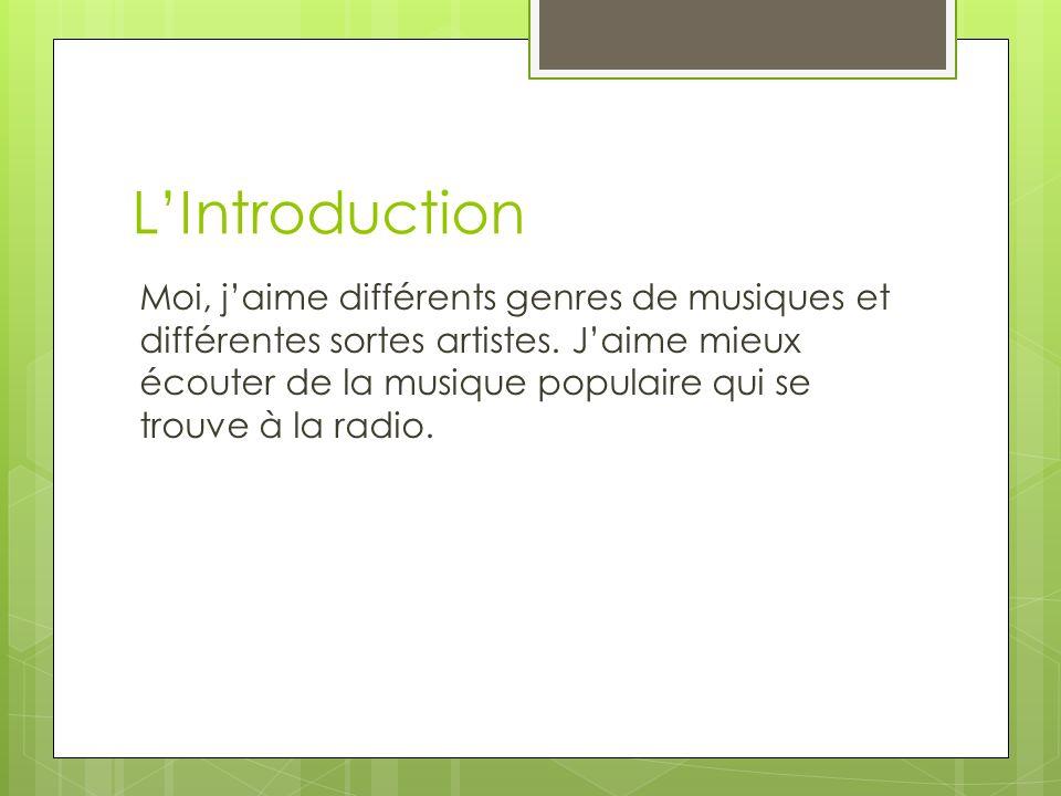 LIntroduction Moi, jaime différents genres de musiques et différentes sortes artistes.