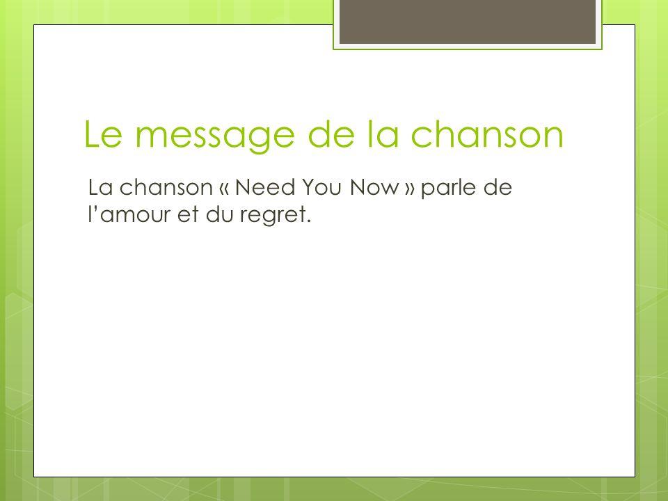 Le message de la chanson La chanson « Need You Now » parle de lamour et du regret.