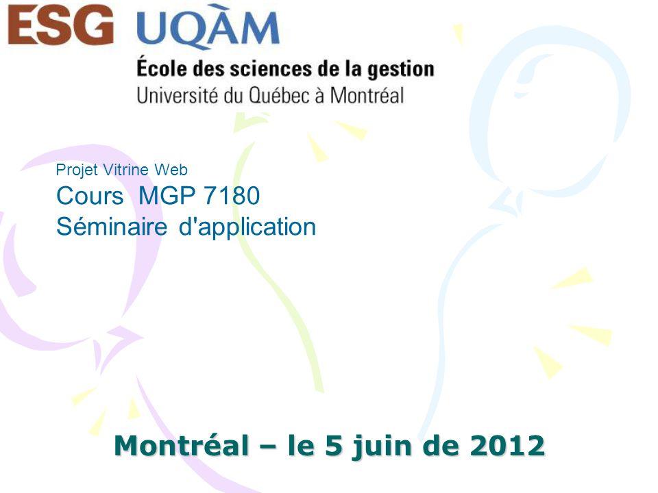 Montréal – le 5 juin de 2012 Projet Vitrine Web Cours MGP 7180 Séminaire d'application