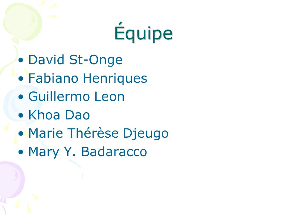 Équipe David St-Onge Fabiano Henriques Guillermo Leon Khoa Dao Marie Thérèse Djeugo Mary Y.