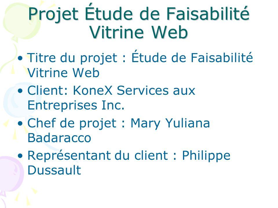 Projet Étude de Faisabilité Vitrine Web Titre du projet : Étude de Faisabilité Vitrine Web Client: KoneX Services aux Entreprises Inc. Chef de projet