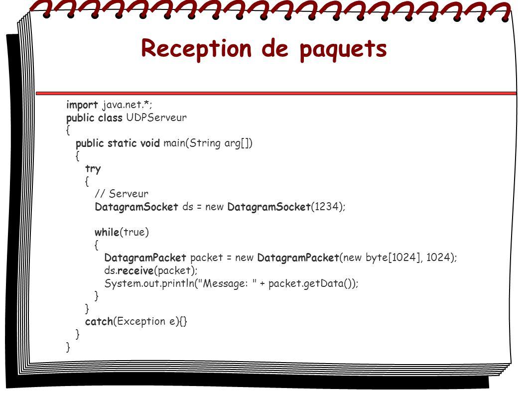 Reception de paquets import java.net.*; public class UDPServeur { public static void main(String arg[]) { try { // Serveur DatagramSocket ds = new Dat