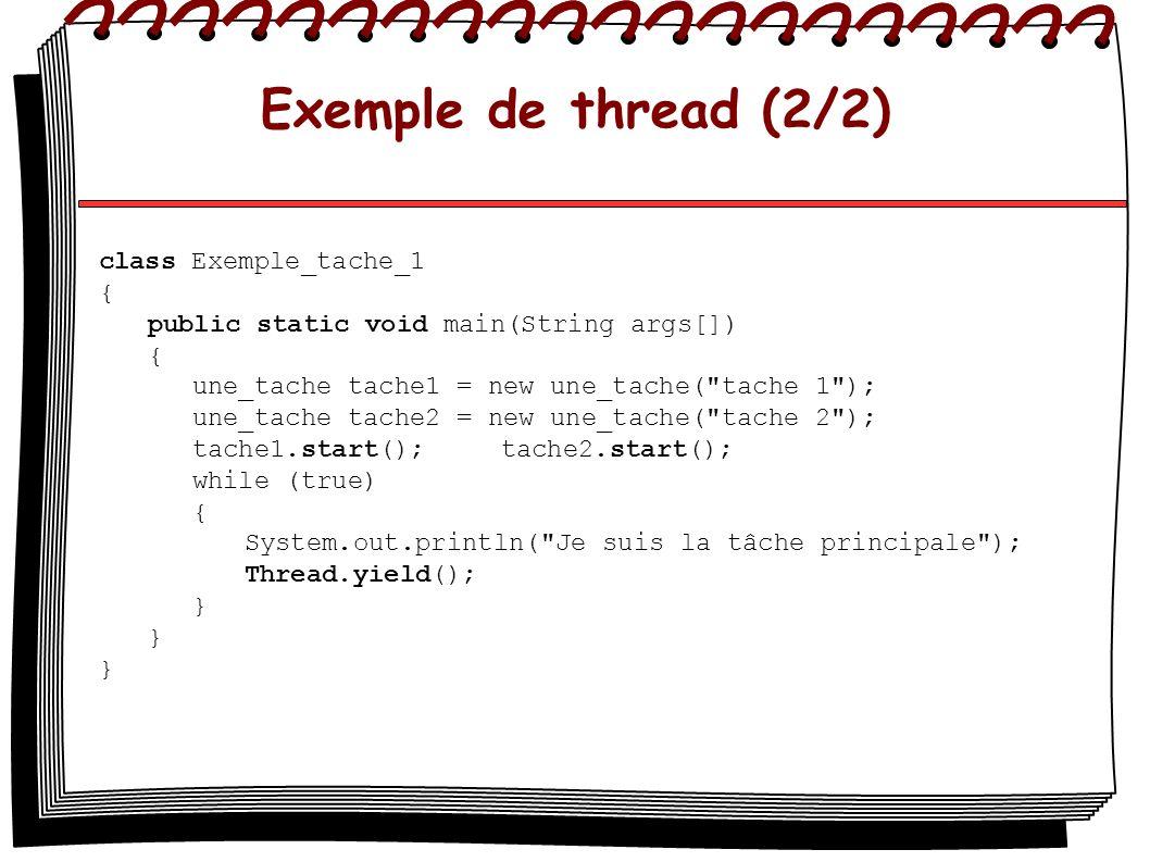 Exemple de thread (2/2) class Exemple_tache_1 { public static void main(String args[]) { une_tache tache1 = new une_tache(
