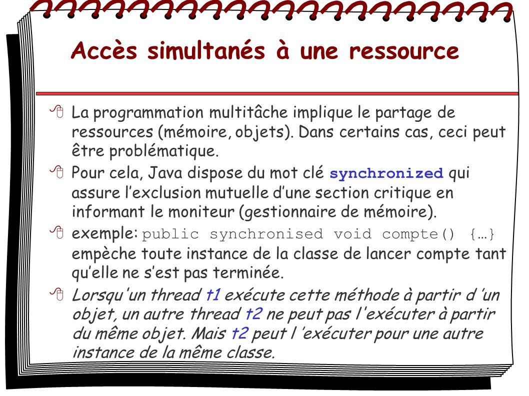Accès simultanés à une ressource La programmation multitâche implique le partage de ressources (mémoire, objets). Dans certains cas, ceci peut être pr