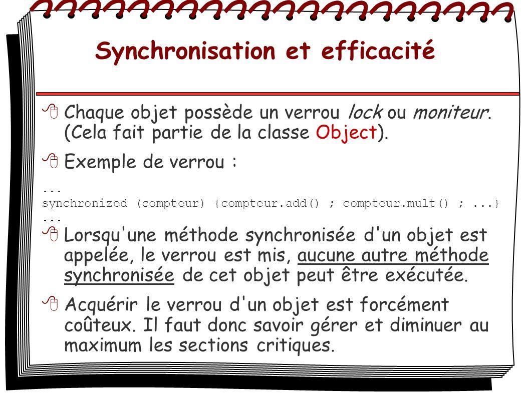 Synchronisation et efficacité Chaque objet possède un verrou lock ou moniteur. (Cela fait partie de la classe Object). Exemple de verrou :... synchron