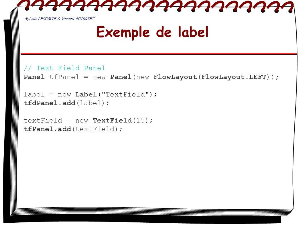Exemple de label // Text Field Panel Panel tfPanel = new Panel(new FlowLayout(FlowLayout.LEFT)); label = new Label(