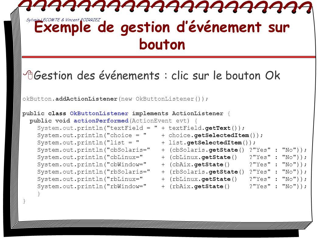 Exemple de gestion dévénement sur bouton Gestion des événements : clic sur le bouton Ok okButton.addActionListener(new OkButtonListener()); public cla