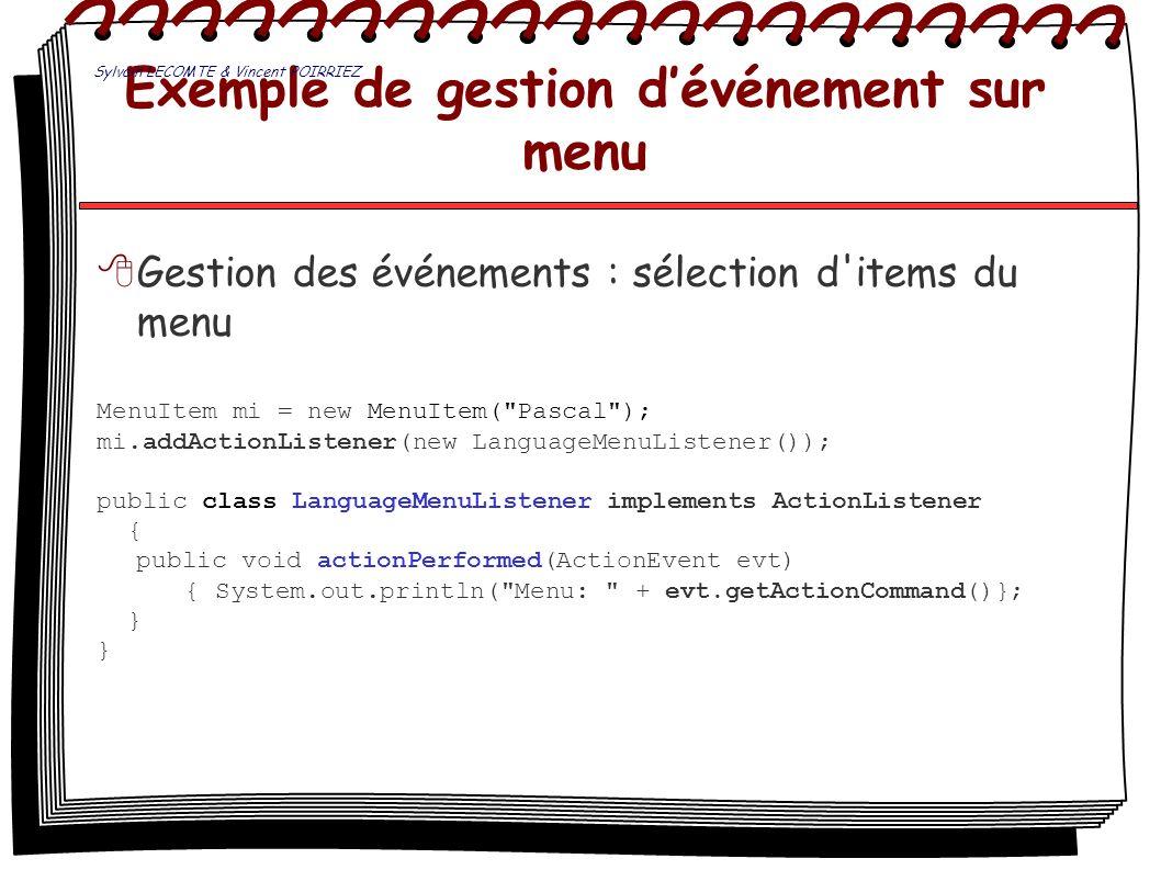 Exemple de gestion dévénement sur menu Gestion des événements : sélection d'items du menu MenuItem mi = new MenuItem(