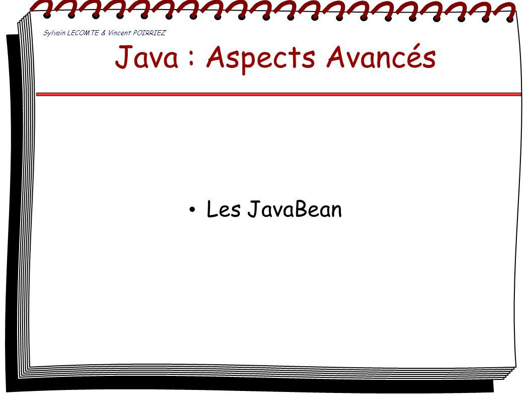 Java : Aspects Avancés Les JavaBean Sylvain LECOMTE & Vincent POIRRIEZ