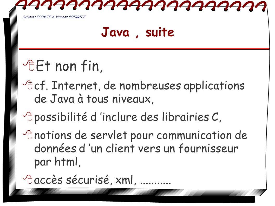 Java, suite Et non fin, cf. Internet, de nombreuses applications de Java à tous niveaux, possibilité d inclure des librairies C, notions de servlet po
